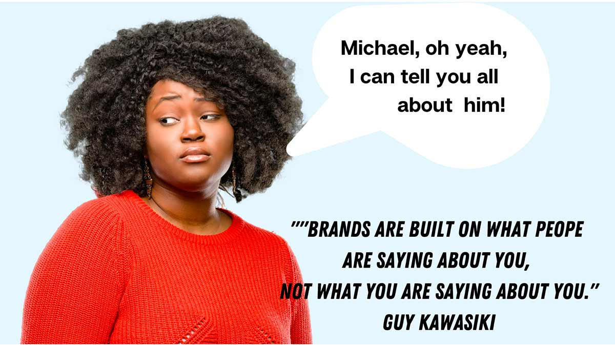 Your personal brand is what others say about you
